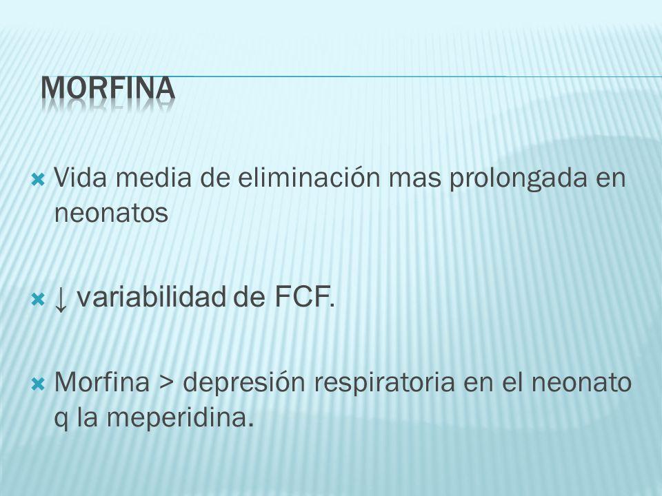 Vida media de eliminación mas prolongada en neonatos variabilidad de FCF. Morfina > depresión respiratoria en el neonato q la meperidina.