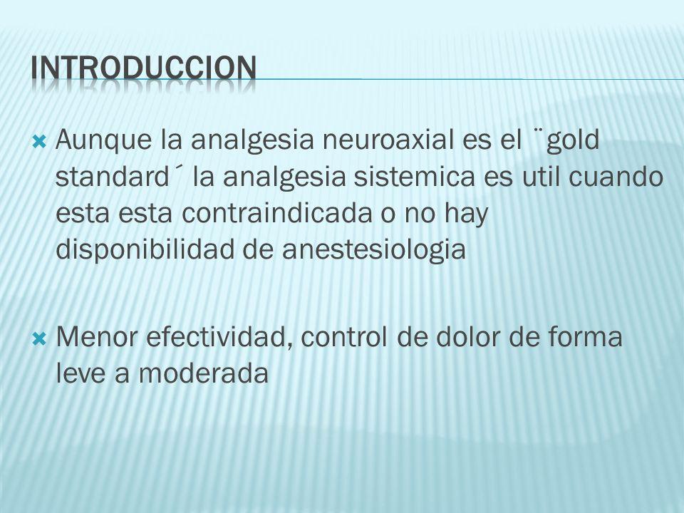 Aunque la analgesia neuroaxial es el ¨gold standard´ la analgesia sistemica es util cuando esta esta contraindicada o no hay disponibilidad de anestes
