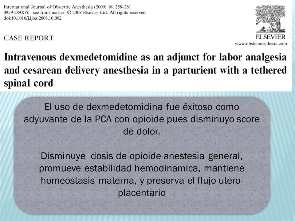 El uso de dexmedetomidina fue éxitoso como adyuvante de la PCA con opioide pues disminuyo score de dolor. Disminuye dosis de opioide anestesia general