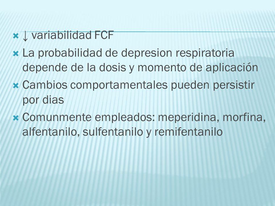 variabilidad FCF La probabilidad de depresion respiratoria depende de la dosis y momento de aplicación Cambios comportamentales pueden persistir por d