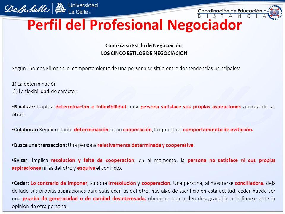 Conozca su Estilo de Negociación LOS CINCO ESTILOS DE NEGOCIACION Según Thomas Kilmann, el comportamiento de una persona se sitúa entre dos tendencias