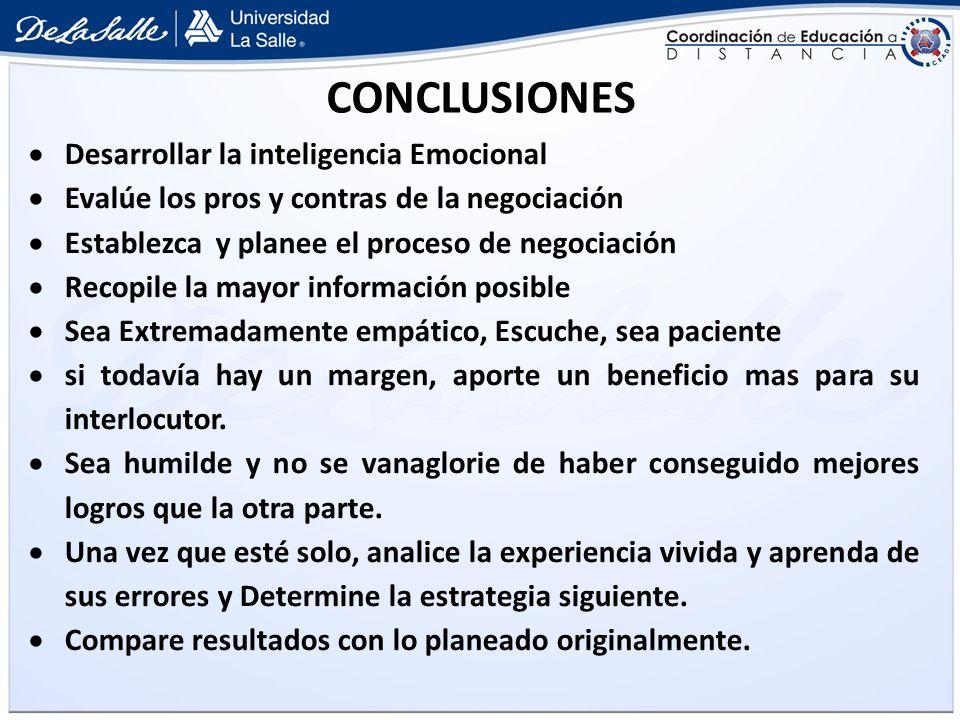 CONCLUSIONES Desarrollar la inteligencia Emocional Evalúe los pros y contras de la negociación Establezca y planee el proceso de negociación Recopile
