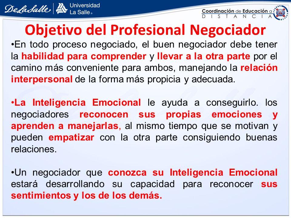Objetivo del Profesional Negociador En todo proceso negociado, el buen negociador debe tener la habilidad para comprender y llevar a la otra parte por