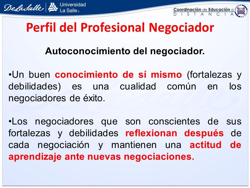 Autoconocimiento del negociador. Un buen conocimiento de sí mismo (fortalezas y debilidades) es una cualidad común en los negociadores de éxito. Los n