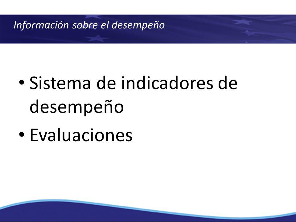 Información sobre el desempeño Sistema de indicadores de desempeño Evaluaciones