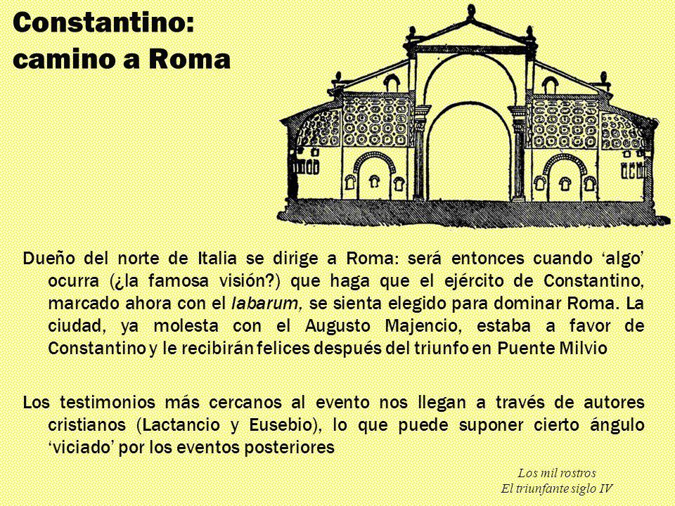 Los mil rostros El triunfante siglo IV Constantino: camino a Roma Dueño del norte de Italia se dirige a Roma: será entonces cuando algo ocurra (¿la fa
