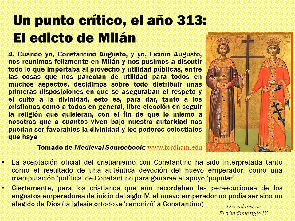 Los mil rostros El triunfante siglo IV Un punto crítico, el año 313: El edicto de Milán La aceptación oficial del cristianismo con Constantino ha sido