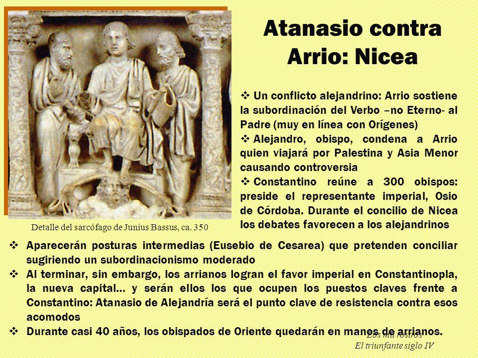 Los mil rostros El triunfante siglo IV Atanasio contra Arrio: Nicea Aparecerán posturas intermedias (Eusebio de Cesarea) que pretenden conciliar sugir