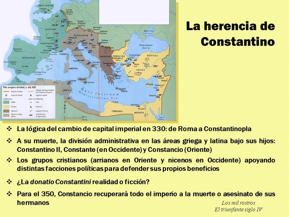 Los mil rostros El triunfante siglo IV La herencia de Constantino La lógica del cambio de capital imperial en 330: de Roma a Constantinopla A su muert