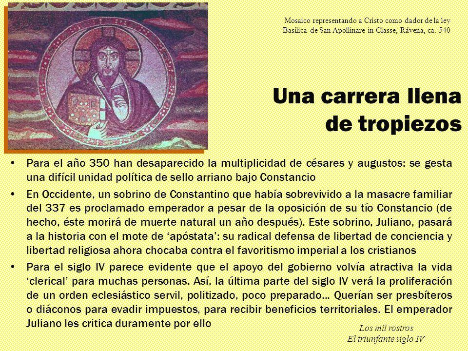 Los mil rostros El triunfante siglo IV Una carrera llena de tropiezos Para el año 350 han desaparecido la multiplicidad de césares y augustos: se gest