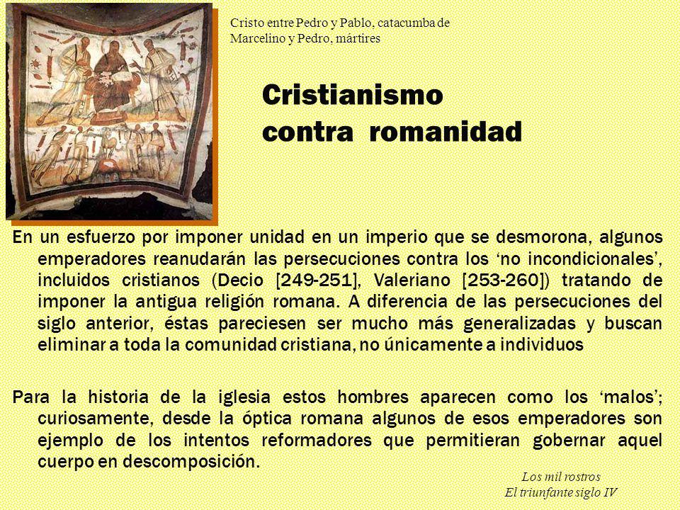 Los mil rostros El triunfante siglo IV Cristianismo contra romanidad En un esfuerzo por imponer unidad en un imperio que se desmorona, algunos emperad