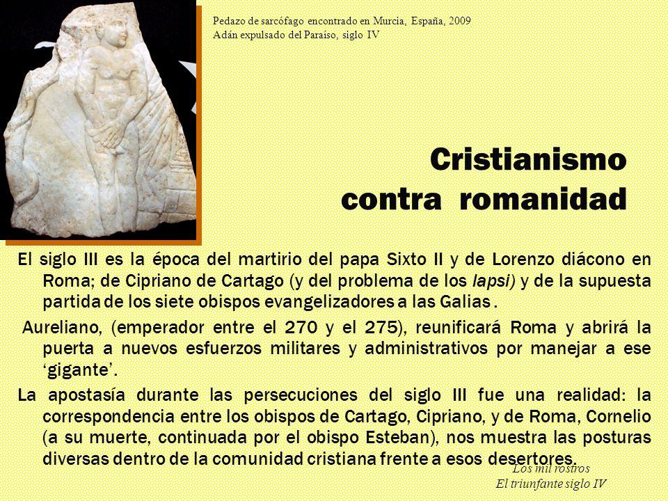 Los mil rostros El triunfante siglo IV El siglo III es la época del martirio del papa Sixto II y de Lorenzo diácono en Roma; de Cipriano de Cartago (y