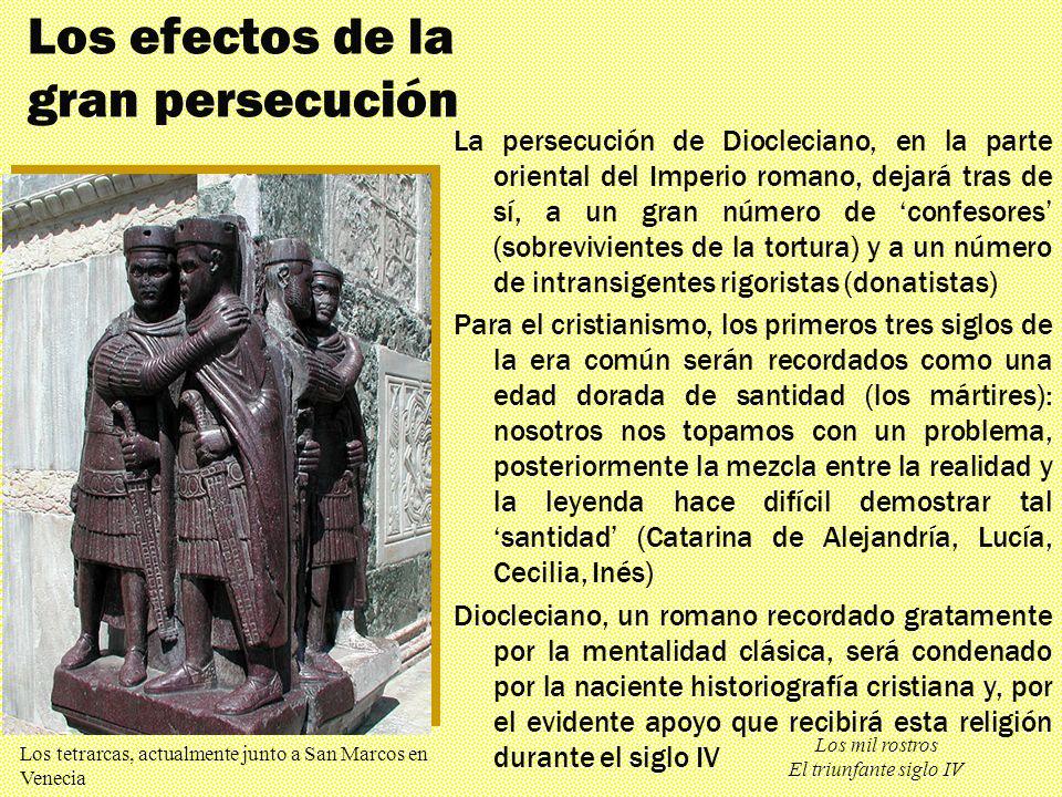 Los mil rostros El triunfante siglo IV Los efectos de la gran persecución La persecución de Diocleciano, en la parte oriental del Imperio romano, deja