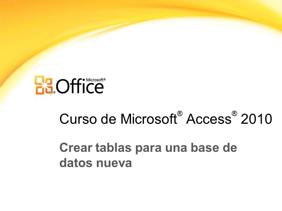 Curso de Microsoft ® Access ® 2010 Crear tablas para una base de datos nueva