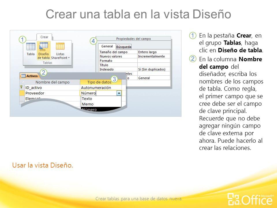 Crear una tabla en la vista Diseño Crear tablas para una base de datos nueva Usar la vista Diseño. En la pestaña Crear, en el grupo Tablas, haga clic