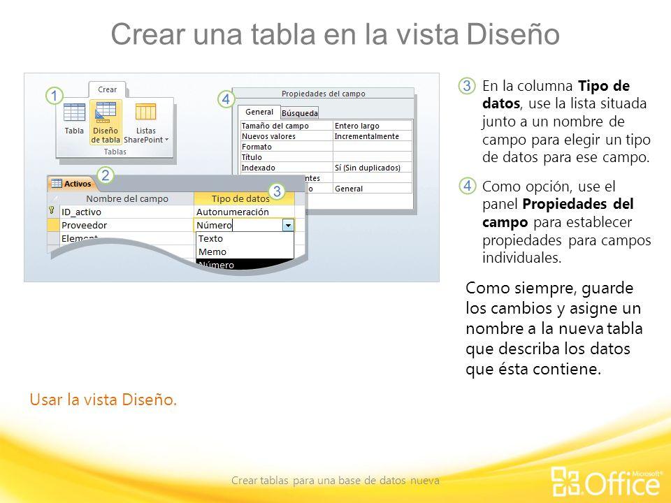 Crear una tabla en la vista Diseño Crear tablas para una base de datos nueva Usar la vista Diseño. En la columna Tipo de datos, use la lista situada j