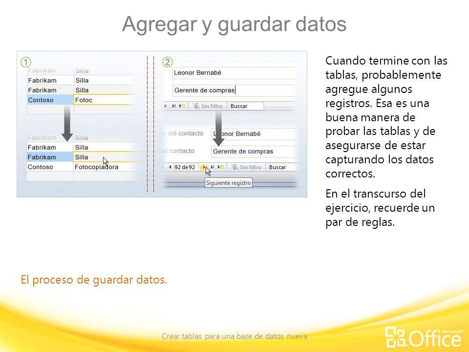 Agregar y guardar datos Crear tablas para una base de datos nueva El proceso de guardar datos. Cuando termine con las tablas, probablemente agregue al