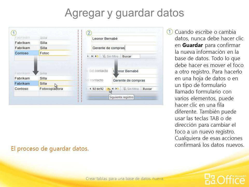 Agregar y guardar datos Crear tablas para una base de datos nueva El proceso de guardar datos. Cuando escribe o cambia datos, nunca debe hacer clic en