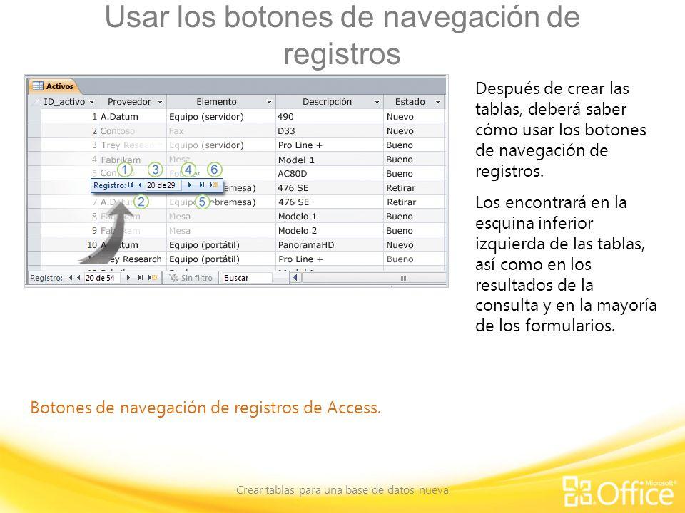 Usar los botones de navegación de registros Crear tablas para una base de datos nueva Botones de navegación de registros de Access. Después de crear l
