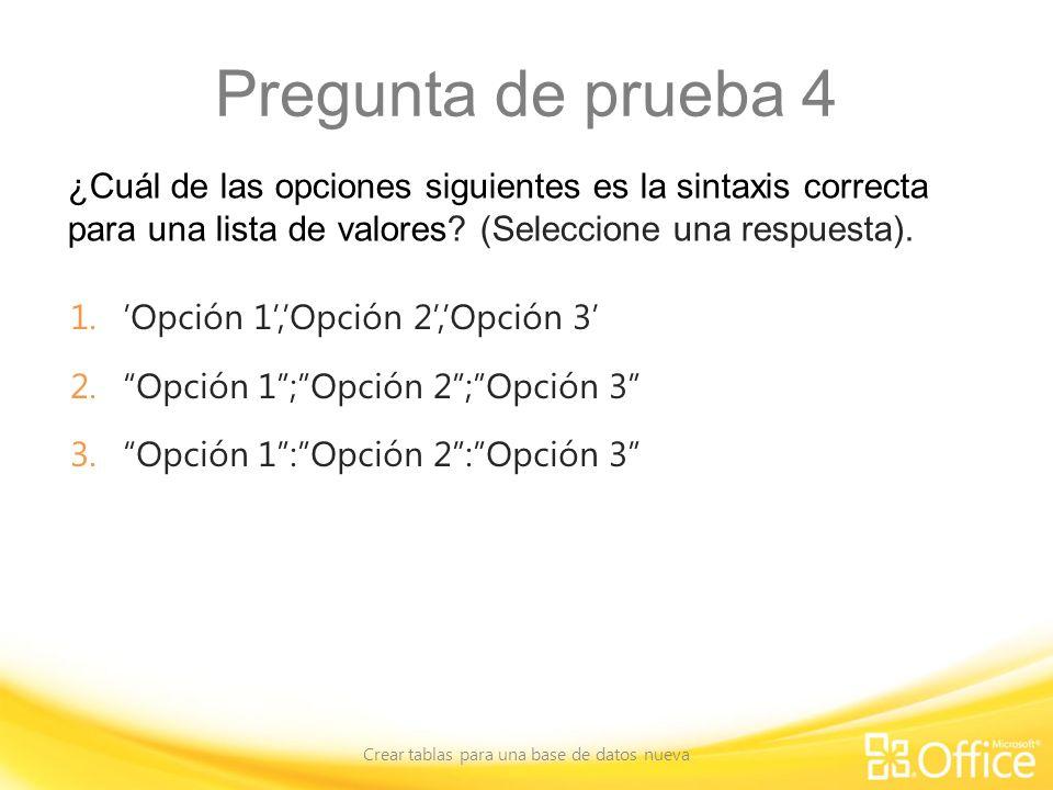 Pregunta de prueba 4 ¿Cuál de las opciones siguientes es la sintaxis correcta para una lista de valores? (Seleccione una respuesta). Crear tablas para