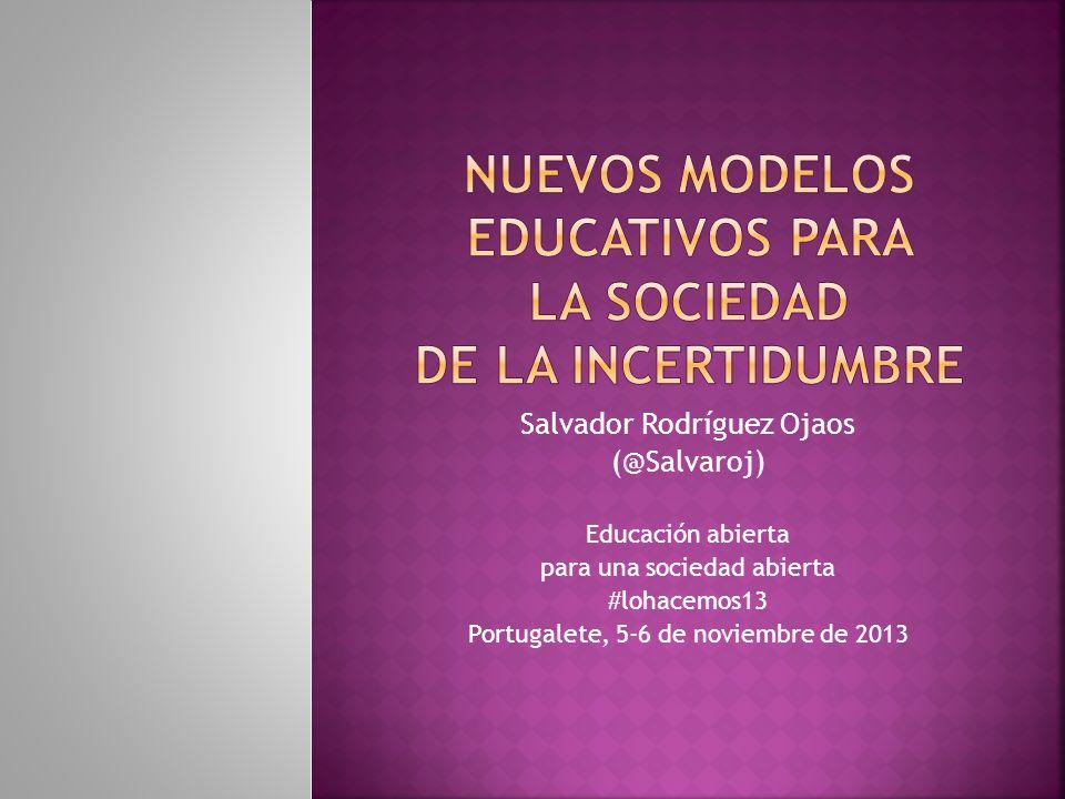 Salvador Rodríguez Ojaos (@Salvaroj) Educación abierta para una sociedad abierta #lohacemos13 Portugalete, 5-6 de noviembre de 2013