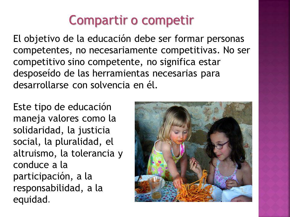 El objetivo de la educación debe ser formar personas competentes, no necesariamente competitivas. No ser competitivo sino competente, no significa est