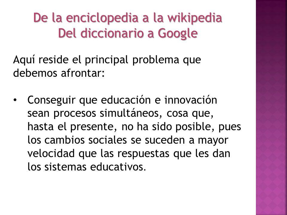 Aquí reside el principal problema que debemos afrontar: Conseguir que educación e innovación sean procesos simultáneos, cosa que, hasta el presente, n