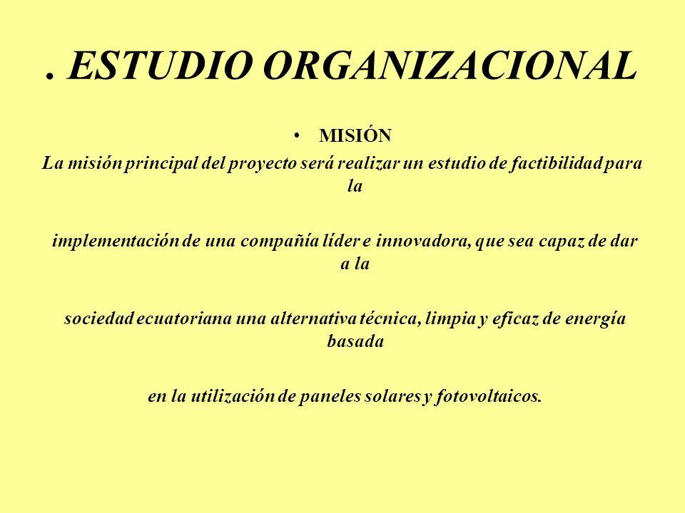 . ESTUDIO ORGANIZACIONAL MISIÓN La misión principal del proyecto será realizar un estudio de factibilidad para la implementación de una compañía líder