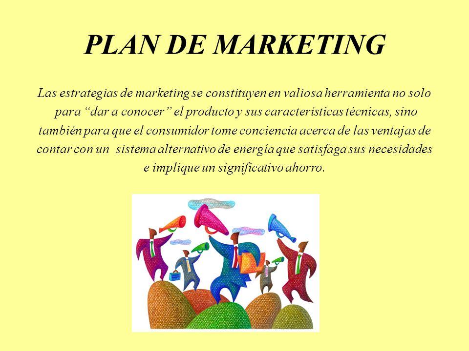 PLAN DE MARKETING Las estrategias de marketing se constituyen en valiosa herramienta no solo para dar a conocer el producto y sus características técn
