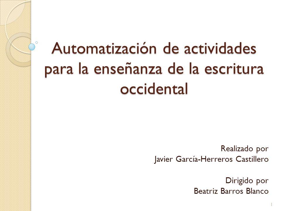 Automatización de actividades para la enseñanza de la escritura occidental Realizado por Javier García-Herreros Castillero Dirigido por Beatriz Barros