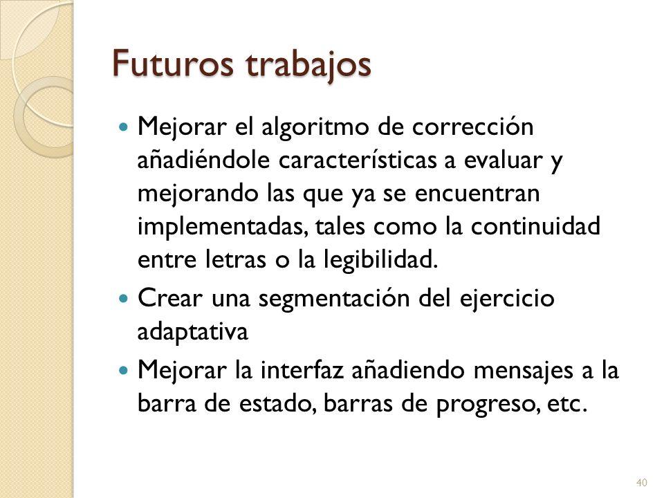 Futuros trabajos Mejorar el algoritmo de corrección añadiéndole características a evaluar y mejorando las que ya se encuentran implementadas, tales co