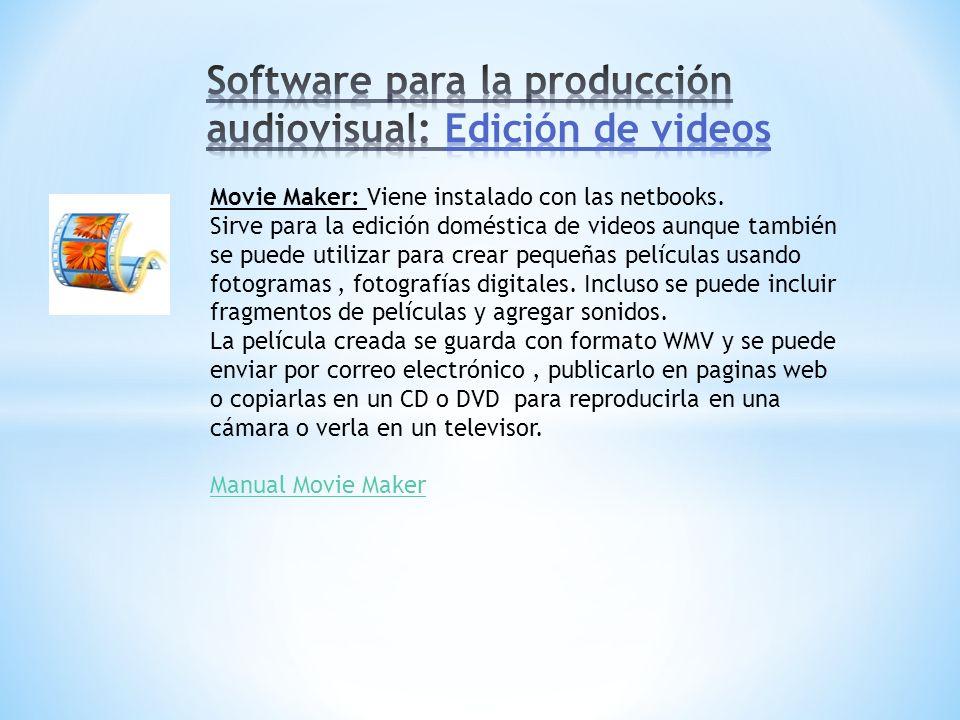 Movie Maker: Viene instalado con las netbooks. Sirve para la edición doméstica de videos aunque también se puede utilizar para crear pequeñas película