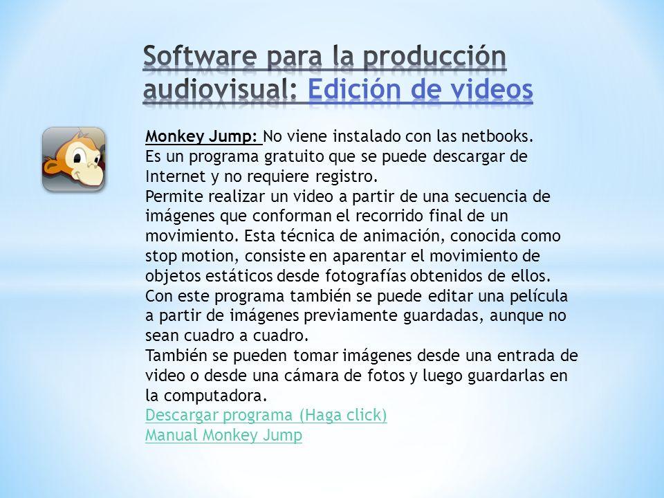 Monkey Jump: No viene instalado con las netbooks. Es un programa gratuito que se puede descargar de Internet y no requiere registro. Permite realizar