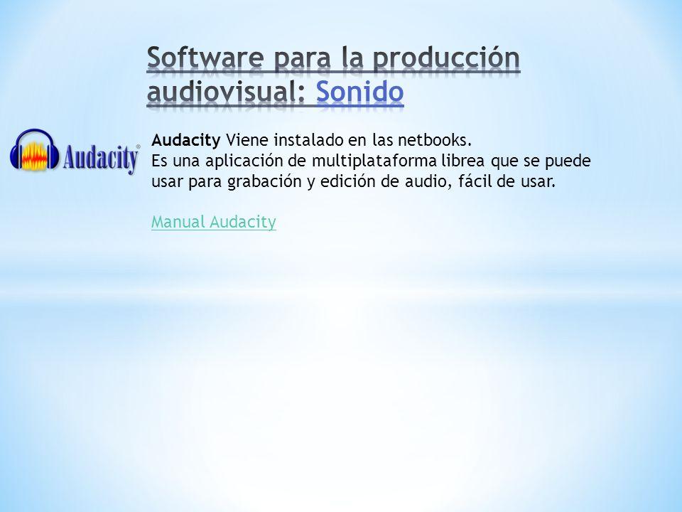 Audacity Viene instalado en las netbooks. Es una aplicación de multiplataforma librea que se puede usar para grabación y edición de audio, fácil de us