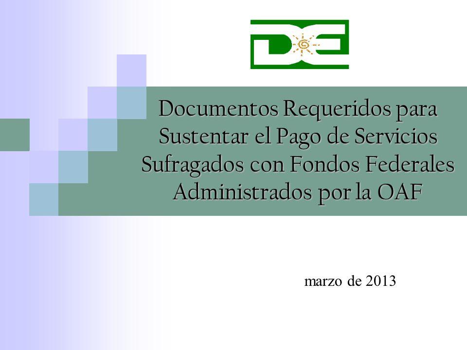 Documentos Requeridos para Sustentar el Pago de Servicios Sufragados con Fondos Federales Administrados por la OAF marzo de 2013