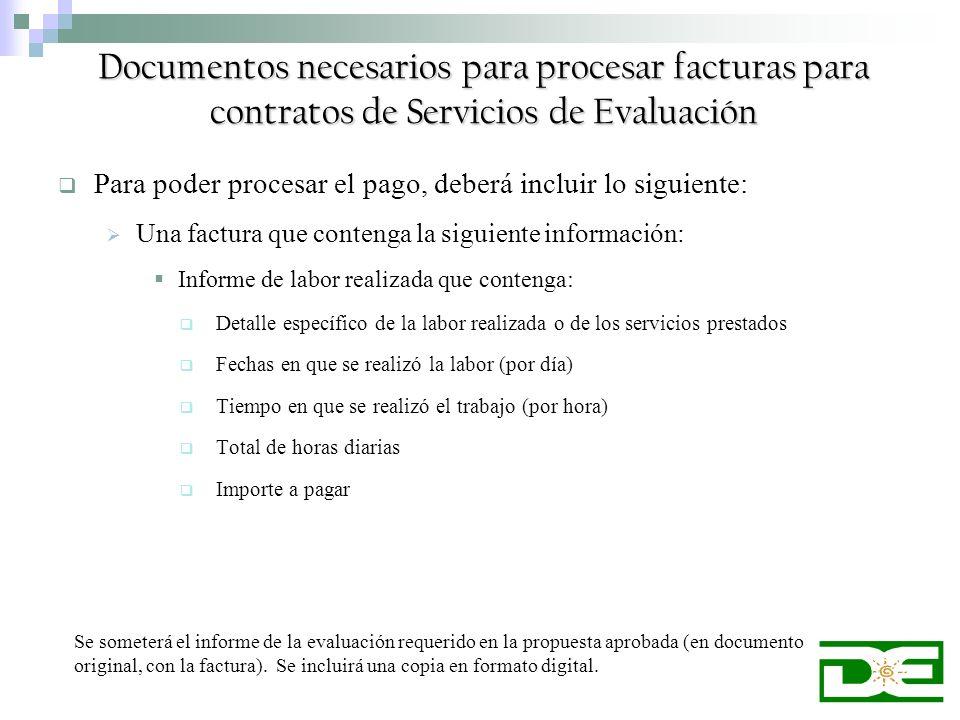 Documentos necesarios para procesar facturas para contratos de Servicios de Evaluación Para poder procesar el pago, deberá incluir lo siguiente: Una f