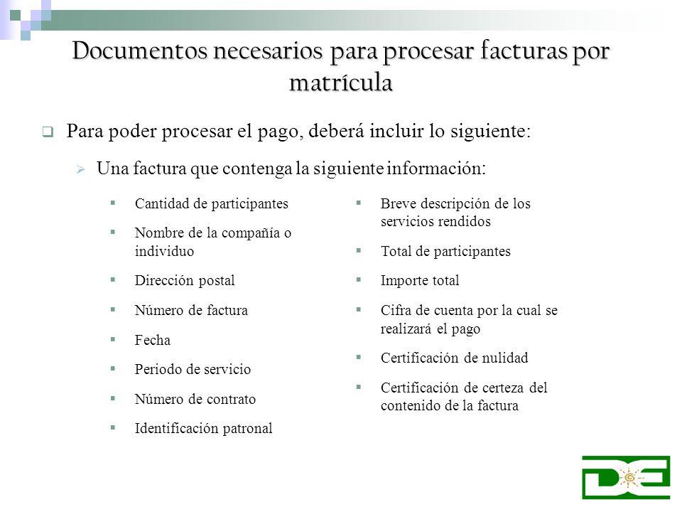 Documentos necesarios para procesar facturas por matrícula Para poder procesar el pago, deberá incluir lo siguiente: Una factura que contenga la sigui