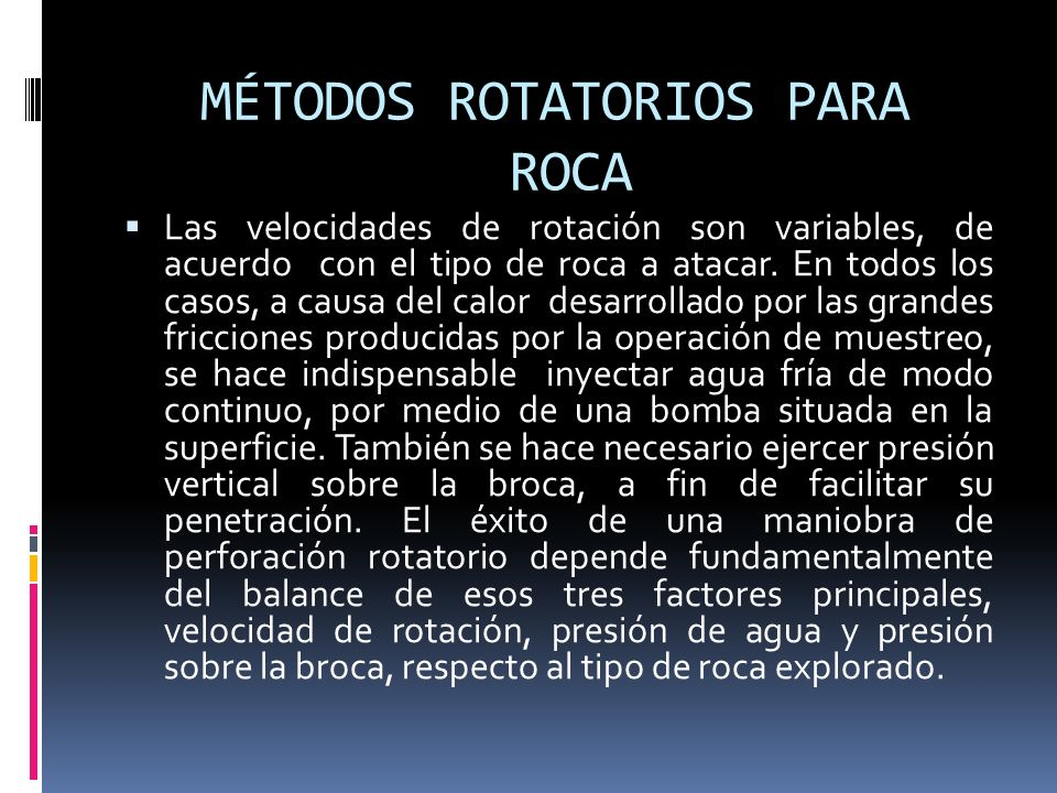 MÉTODOS ROTATORIOS PARA ROCA Las velocidades de rotación son variables, de acuerdo con el tipo de roca a atacar. En todos los casos, a causa del calor