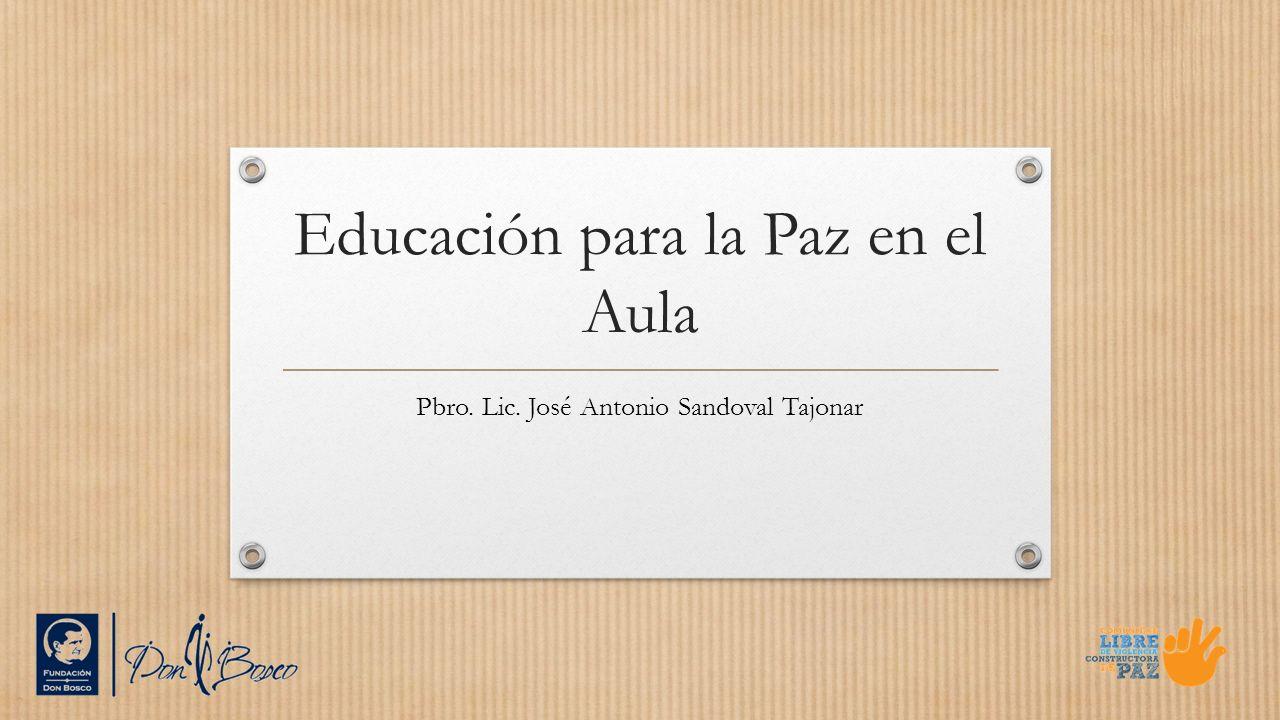Educación para la Paz en el Aula Pbro. Lic. José Antonio Sandoval Tajonar