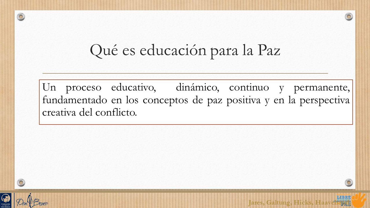 Qué es educación para la Paz Un proceso educativo, dinámico, continuo y permanente, fundamentado en los conceptos de paz positiva y en la perspectiva