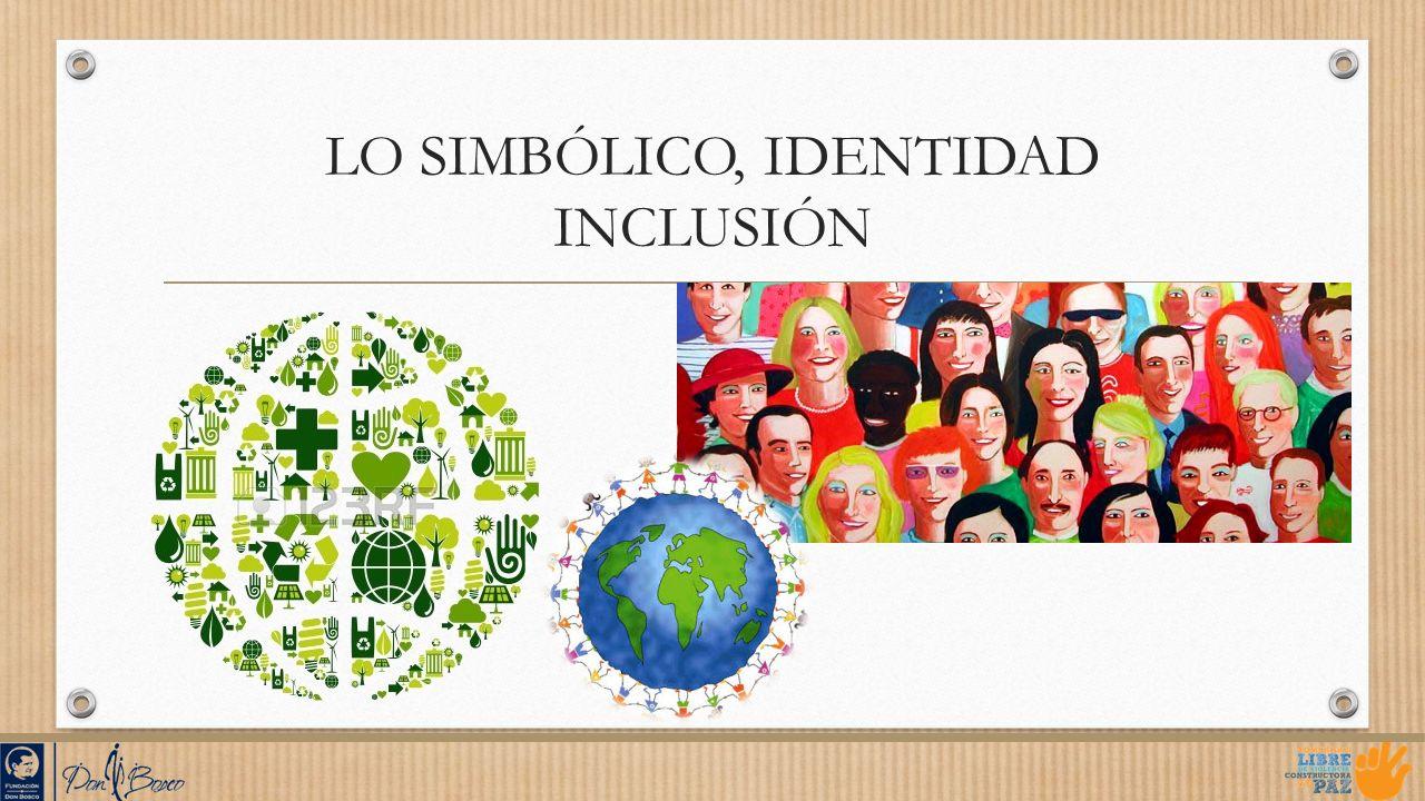 LO SIMBÓLICO, IDENTIDAD INCLUSIÓN
