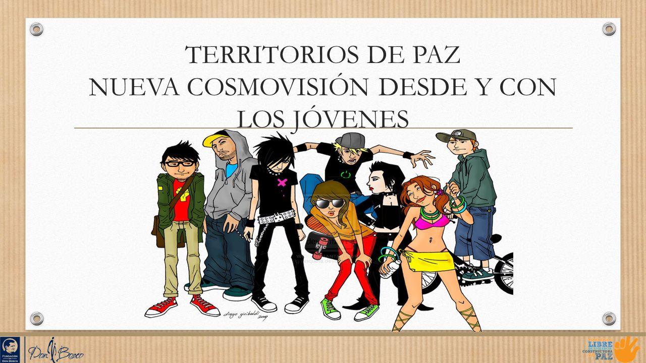 TERRITORIOS DE PAZ NUEVA COSMOVISIÓN DESDE Y CON LOS JÓVENES
