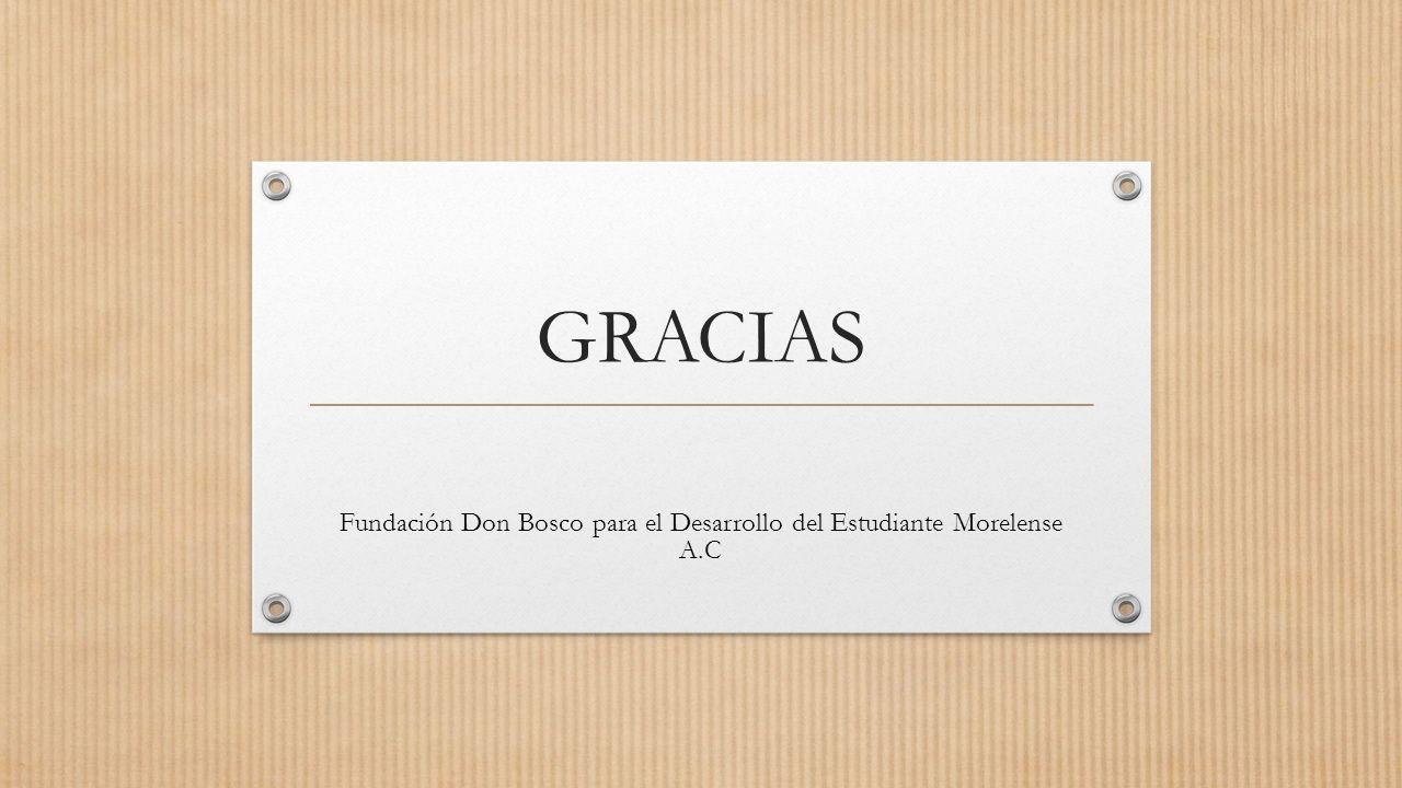 GRACIAS Fundación Don Bosco para el Desarrollo del Estudiante Morelense A.C