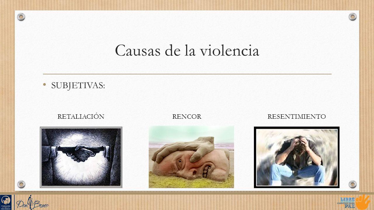 Causas de la violencia SUBJETIVAS: RETALIACIÓNRENCORRESENTIMIENTO