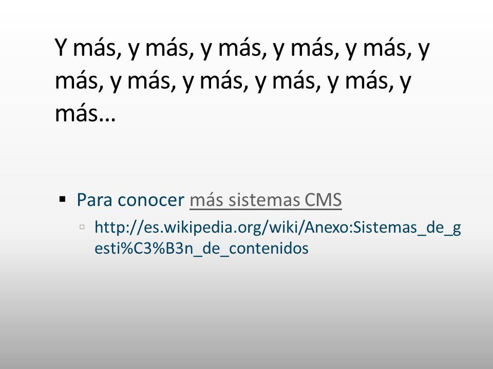 Y más, y más, y más, y más, y más, y más, y más, y más, y más, y más, y más… Para conocer más sistemas CMSmás sistemas CMS http://es.wikipedia.org/wiki/Anexo:Sistemas_de_g esti%C3%B3n_de_contenidos
