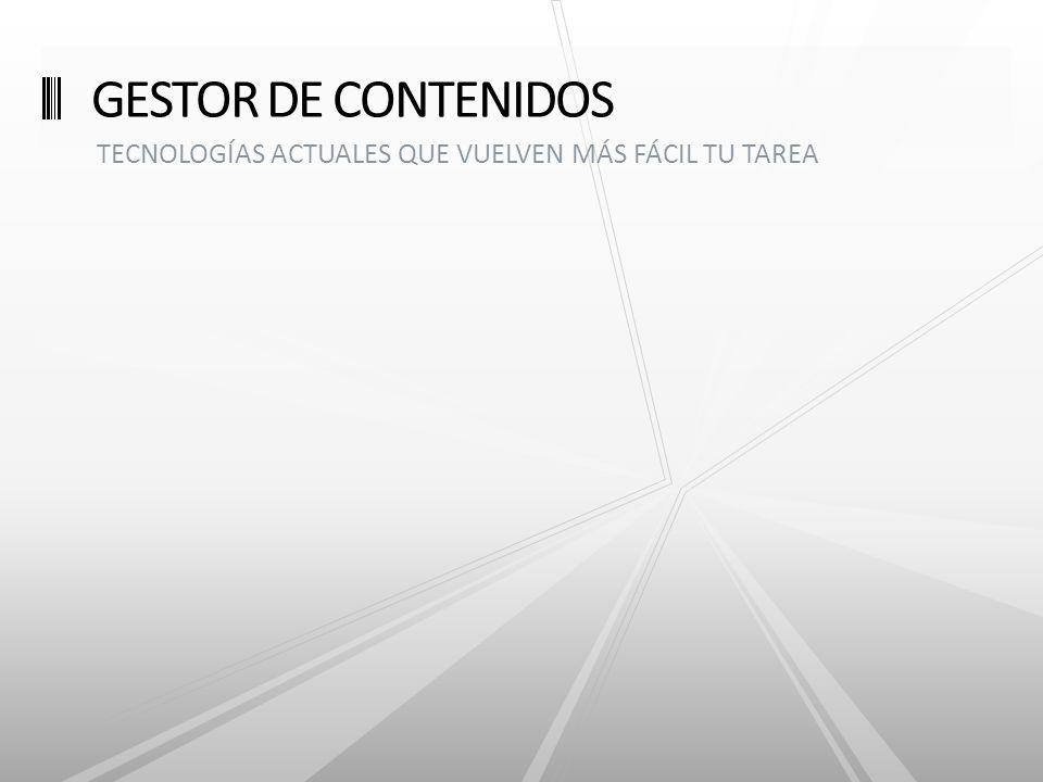 TECNOLOGÍAS ACTUALES QUE VUELVEN MÁS FÁCIL TU TAREA GESTOR DE CONTENIDOS