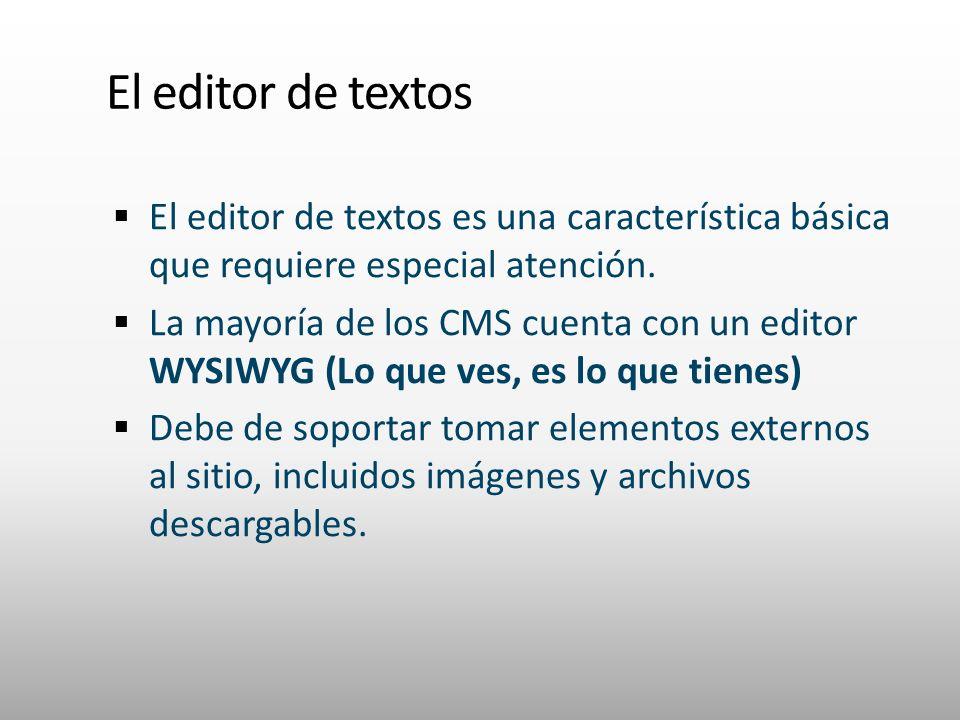 El editor de textos El editor de textos es una característica básica que requiere especial atención. La mayoría de los CMS cuenta con un editor WYSIWY