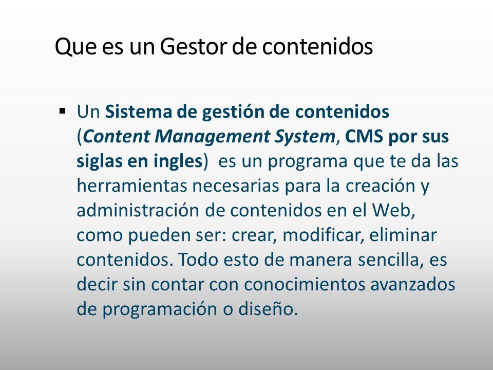 Que es un Gestor de contenidos Un Sistema de gestión de contenidos (Content Management System, CMS por sus siglas en ingles) es un programa que te da las herramientas necesarias para la creación y administración de contenidos en el Web, como pueden ser: crear, modificar, eliminar contenidos.