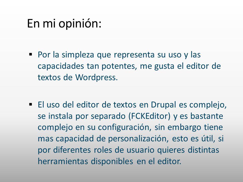 En mi opinión: Por la simpleza que representa su uso y las capacidades tan potentes, me gusta el editor de textos de Wordpress.
