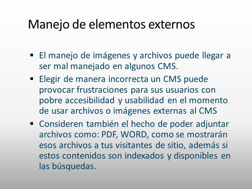 Manejo de elementos externos El manejo de imágenes y archivos puede llegar a ser mal manejado en algunos CMS. Elegir de manera incorrecta un CMS puede